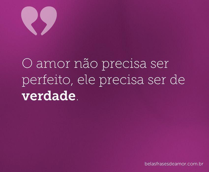 """""""O Amor Não Precisa Ser Perfeito, Ele Precisa Ser De"""