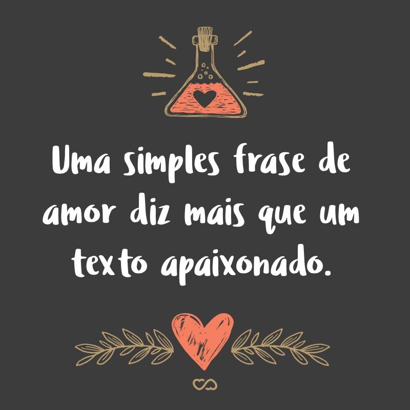 Frase de Amor - Uma simples frase de amor diz mais que um texto apaixonado.