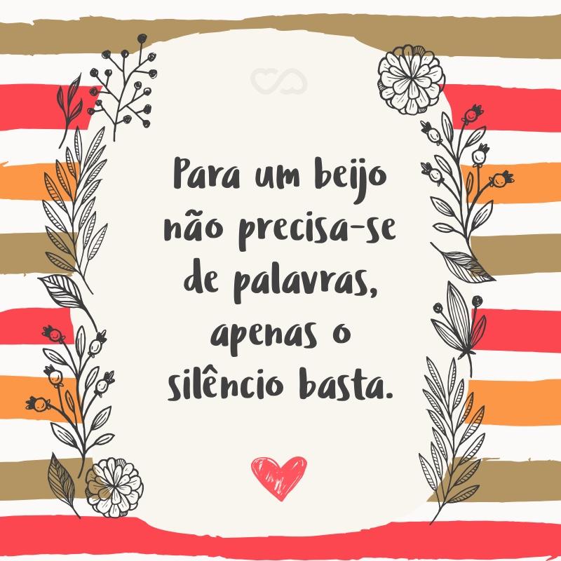 Frase de Amor - Para um beijo não precisa-se de palavras, apenas o silêncio basta.