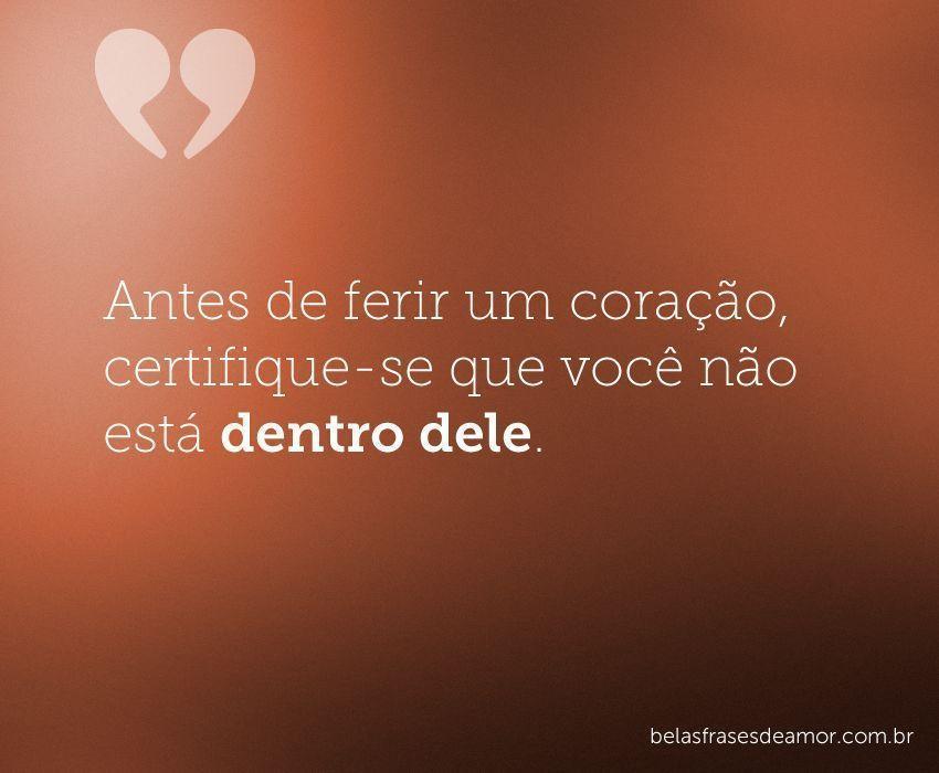 """Frases De Amor Não Correspondido Indiretas: """"Antes De Ferir Um Coração, Certifique-se Que Você Não"""