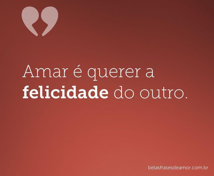 "Frases Curtas De Amor: ""Amar é Querer A Felicidade Do"