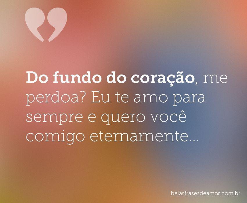 Frases De Amor Frases De Amor Do Fundo Do Coração Me Perdoa Eu