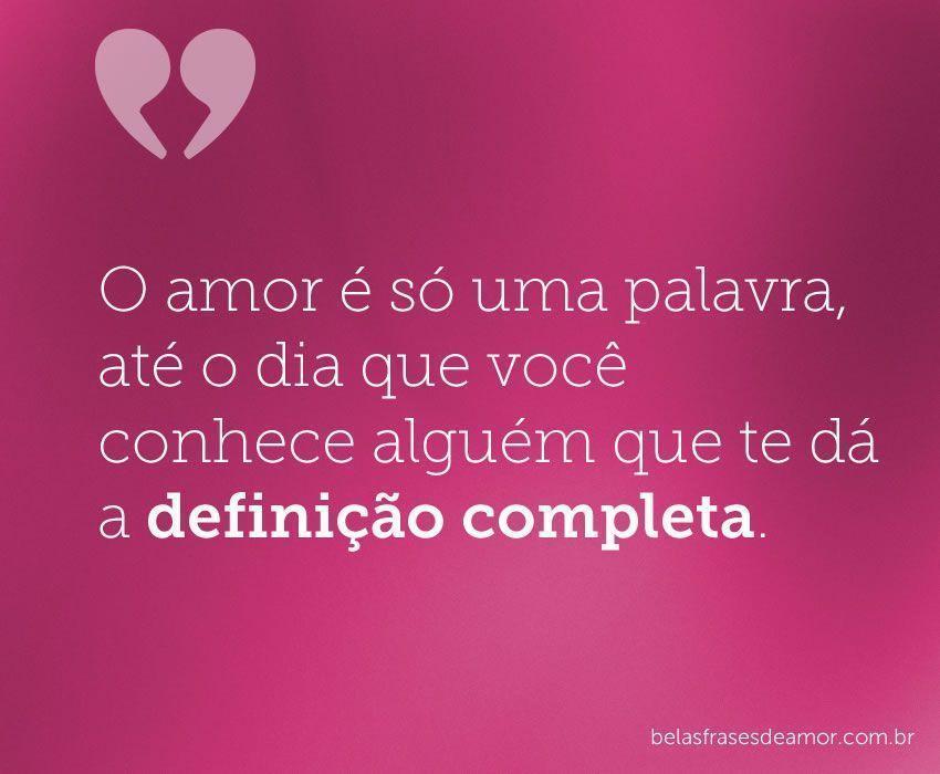 """""""O Amor é Só Uma Palavra, Até O Dia Que Você Conhece"""