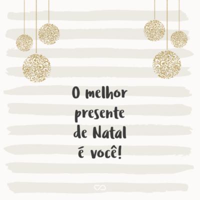 Frase de Amor - O melhor presente de Natal é você!