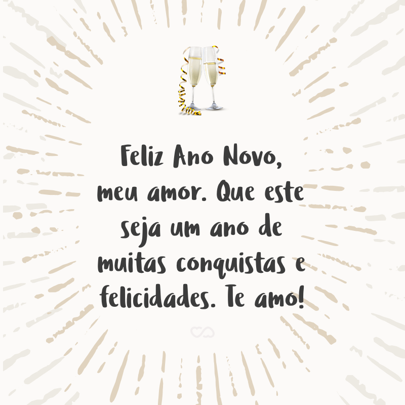 Feliz Ano Novo Meu Amor Que Este Seja Um Ano De Muitas Conquistas