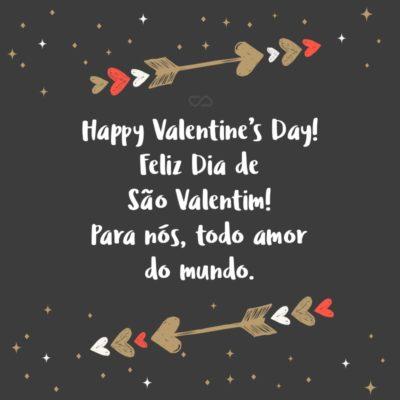 Frase de Amor - Happy Valentine's Day! Feliz Dia de São Valentim! Para nós, todo amor do mundo.