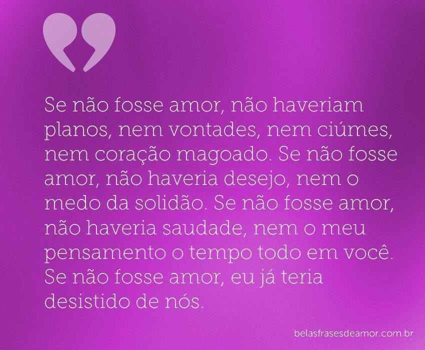 """Frases De Amor Não Correspondido Indiretas: """"Se Não Fosse Amor, Não Haveriam Planos, Nem Vontades, Nem"""