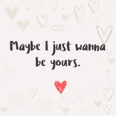 Frase de Amor - Maybe I just wanna be yours.