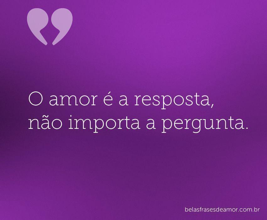 """""""O Amor é A Resposta, Não Importa A"""