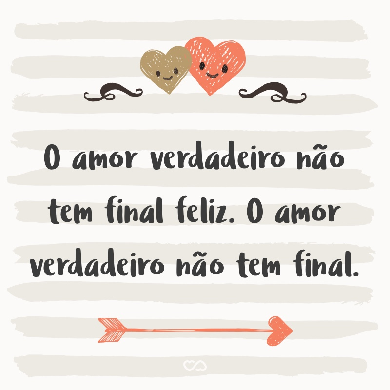 O Amor Verdadeiro Não Tem Final Feliz O Amor Verdadeiro Não