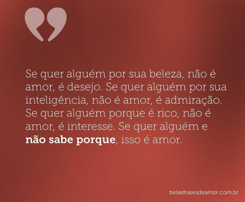 Frases De Admiração: Se Quer Alguém Por Sua Beleza, Não é Amor, é Desejo. Se