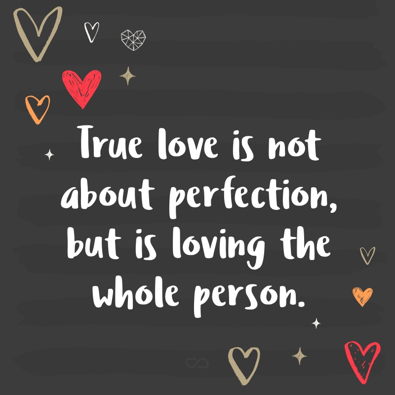 Frase de Amor - True love is not about perfection, but is loving the whole person.