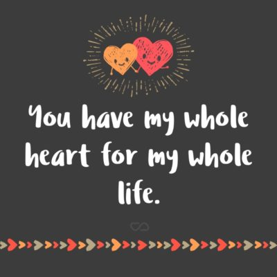 Frase de Amor - You have my whole heart for my whole life.