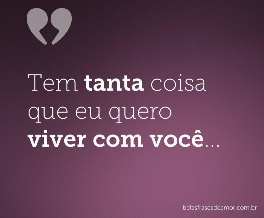 """Viver Por Amor Frases: """"Tem Tanta Coisa Que Eu Quero Viver Com"""