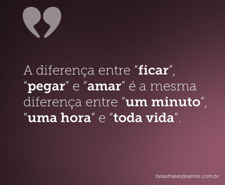"""Frases Pedindo Uma Chance Pra Ficar: A Diferença Entre """"ficar"""", """"pegar"""" E """"amar"""" é A Mesma"""