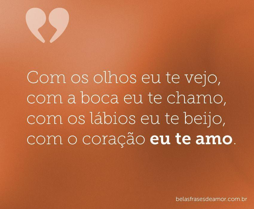 """Frases De Amor EngraÇadas: """"Com Os Olhos Eu Te Vejo, Com A Boca Eu Te Chamo, Com Os"""