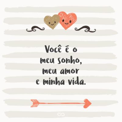 Frase de Amor - Você é o meu sonho, meu amor e minha vida.