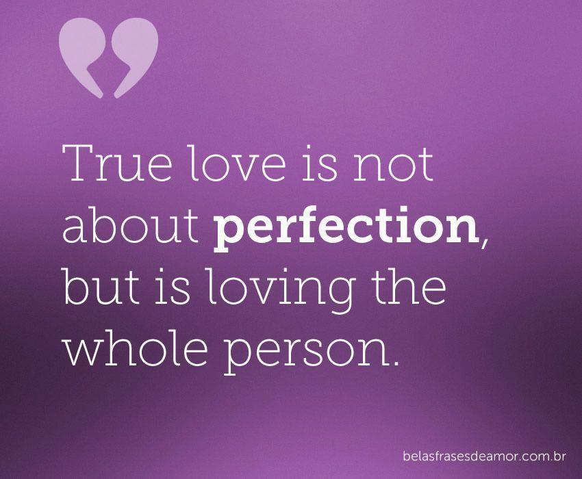 """""""True Love Is Not About Perfection, But Is Loving The"""