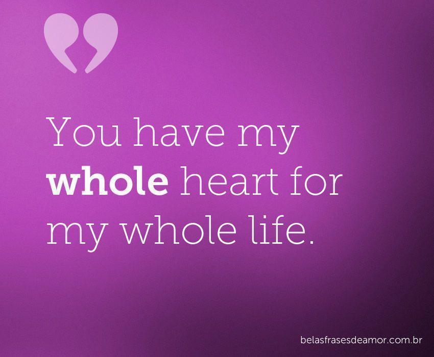 """Frases Em Inglês Com Tradução Para Fotos E Redes Sociais: """"You Have My Whole Heart For My Whole Life."""""""
