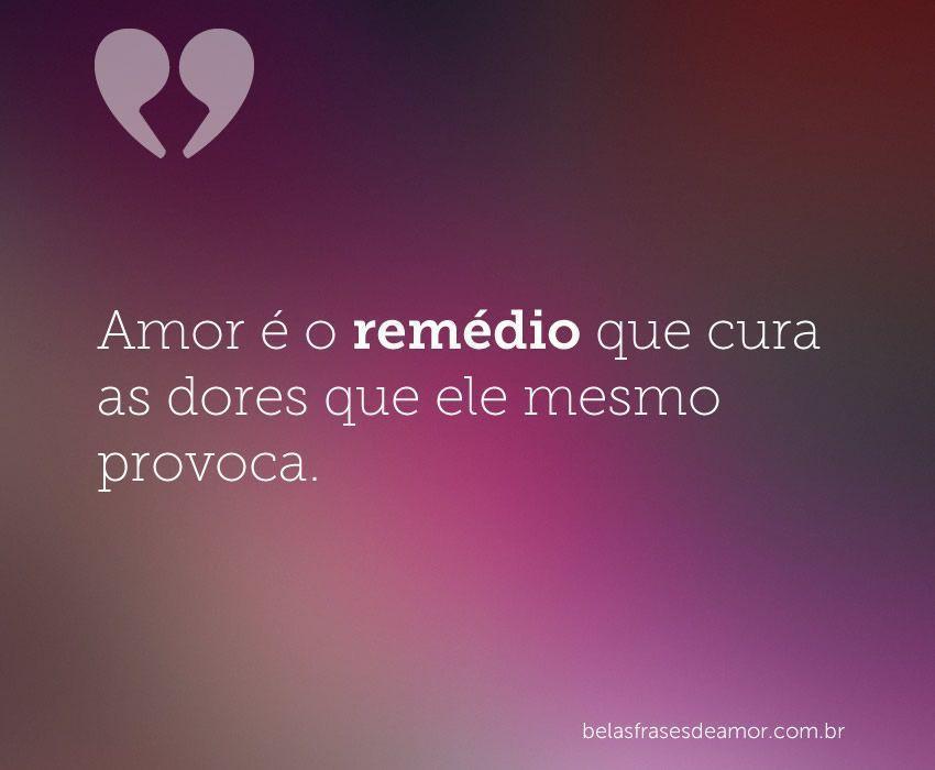 """Frases De Amor Não Correspondido Indiretas: """"Amor é O Remédio Que Cura As Dores Que Ele Mesmo"""