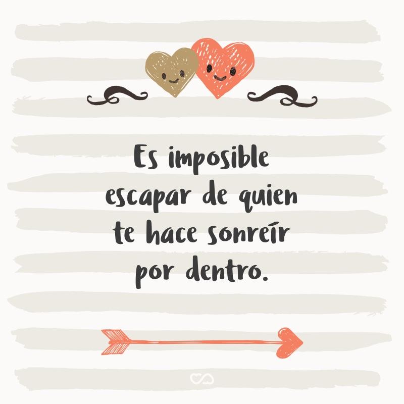 Frase de Amor - Es imposible escapar de quien te hace sonreír por dentro.