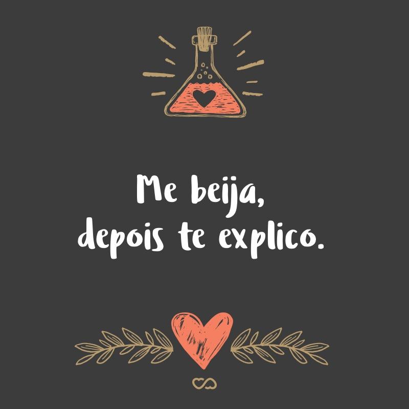Frase de Amor - Me beija, depois te explico.