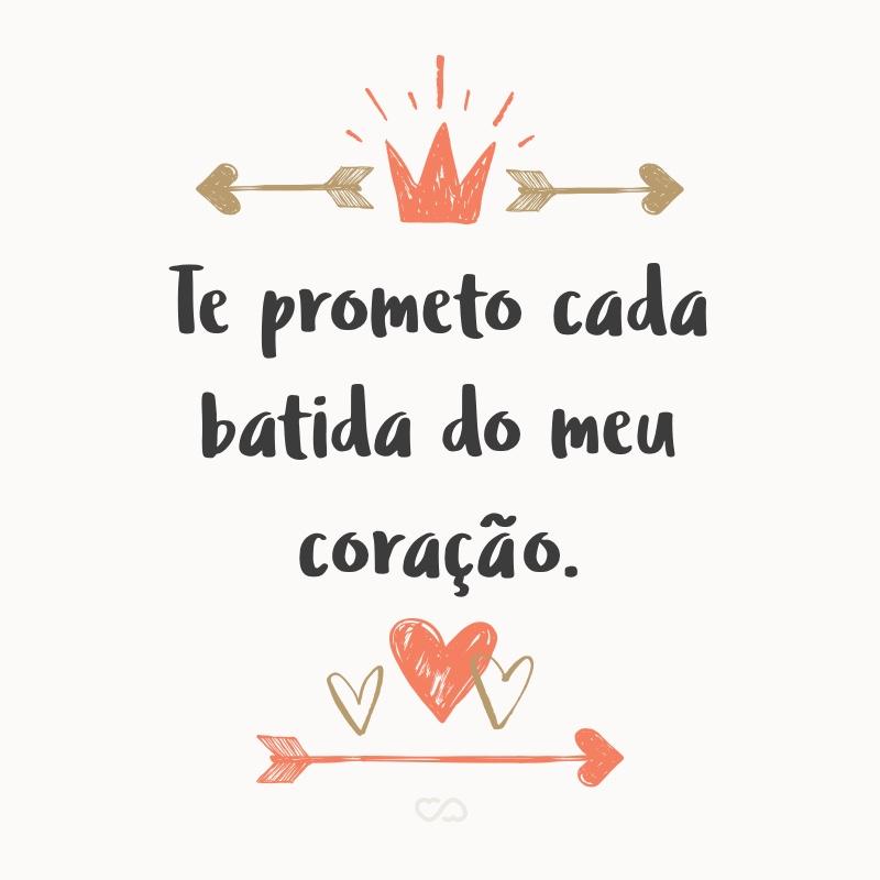 Frase de Amor - Te prometo cada batida do meu coração.