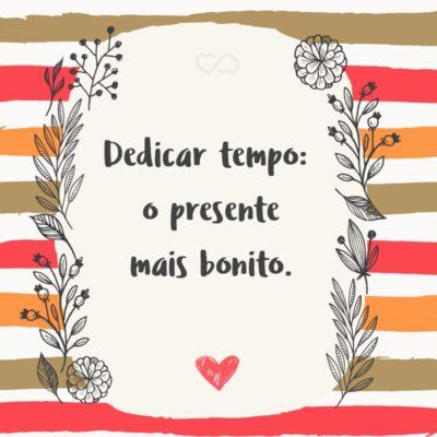 Frase de Amor - Dedicar tempo: o presente mais bonito.