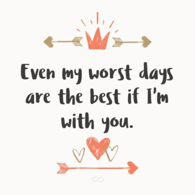 Frase de Amor - Even my worst days are the best if I'm with you.