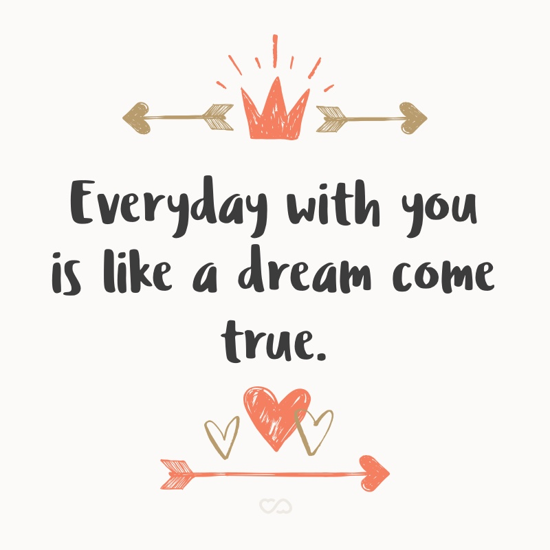 Frase de Amor - Everyday with you is like a dream come true.