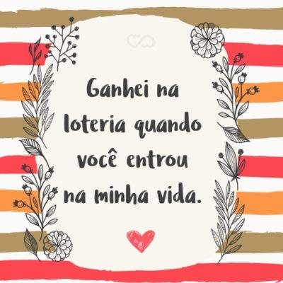 Frase de Amor - Ganhei na loteria quando você entrou na minha vida.