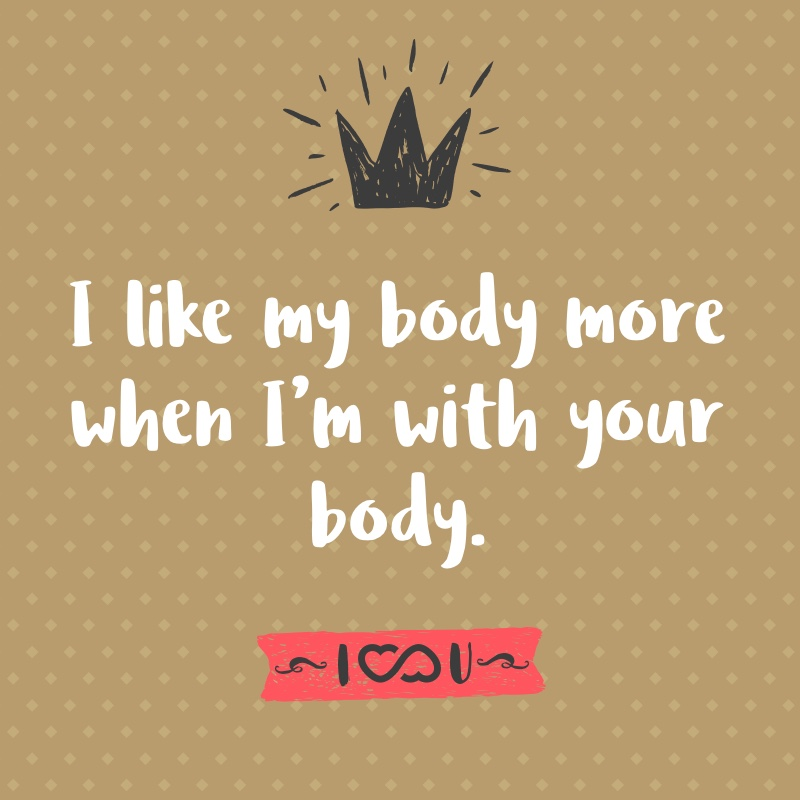 Frase de Amor - I like my body more when I'm with your body.