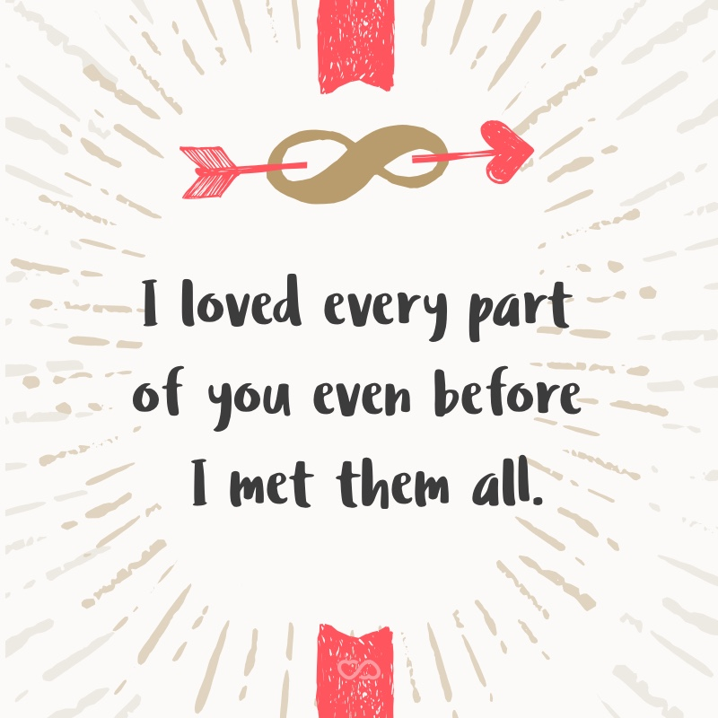 Frase de Amor - I loved every part of you even before I met them all.