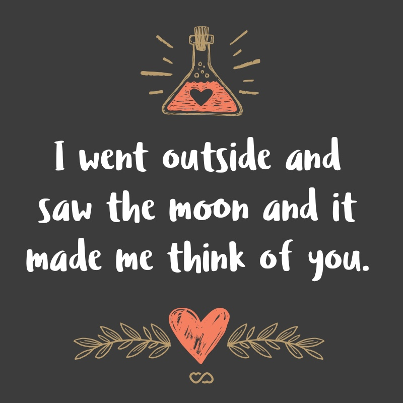 Frase de Amor - I went outside and saw the moon and it made me think of you.