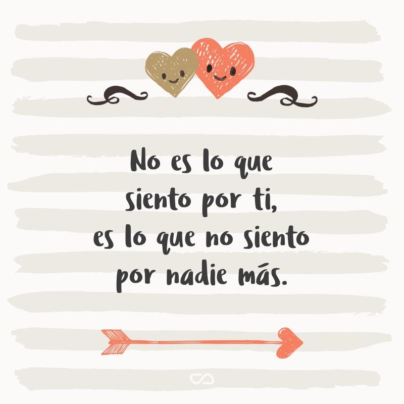 Frase de Amor - No es lo que siento por ti,es lo que no siento por nadie más.