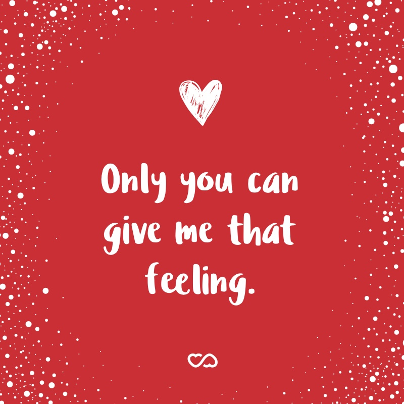 Frase de Amor - Only you can give me that feeling.