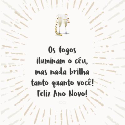 Frase de Amor - Os fogos iluminam o céu, mas nada brilha tanto quanto você! Feliz Ano Novo!