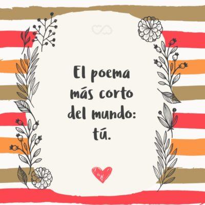 Frase de Amor - El poema más corto del mundo: tú.