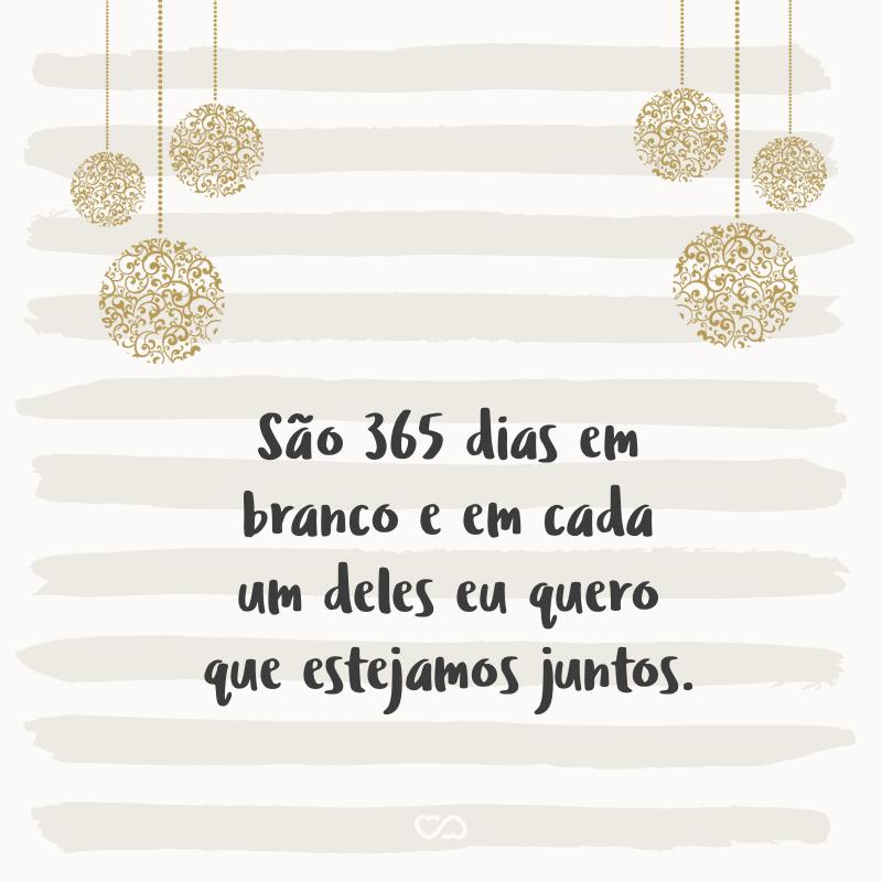São 365 Dias Em Branco E Em Cada Um Deles Eu Quero Que Estejamos Juntos