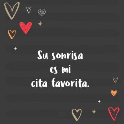 Frase de Amor - Su sonrisa es mi cita favorita.