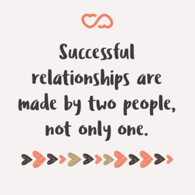 Frase de Amor - Successful relationships are made by two people, not only one.