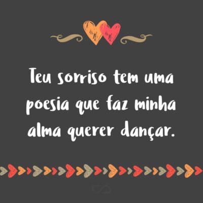 Frase de Amor - Teu sorriso tem uma poesia que faz minha alma querer dançar.