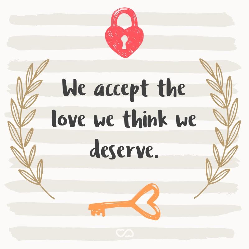 Frase de Amor - We accept the love we think we deserve.