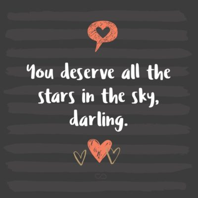 Frase de Amor - You deserve all the stars in the sky, darling.