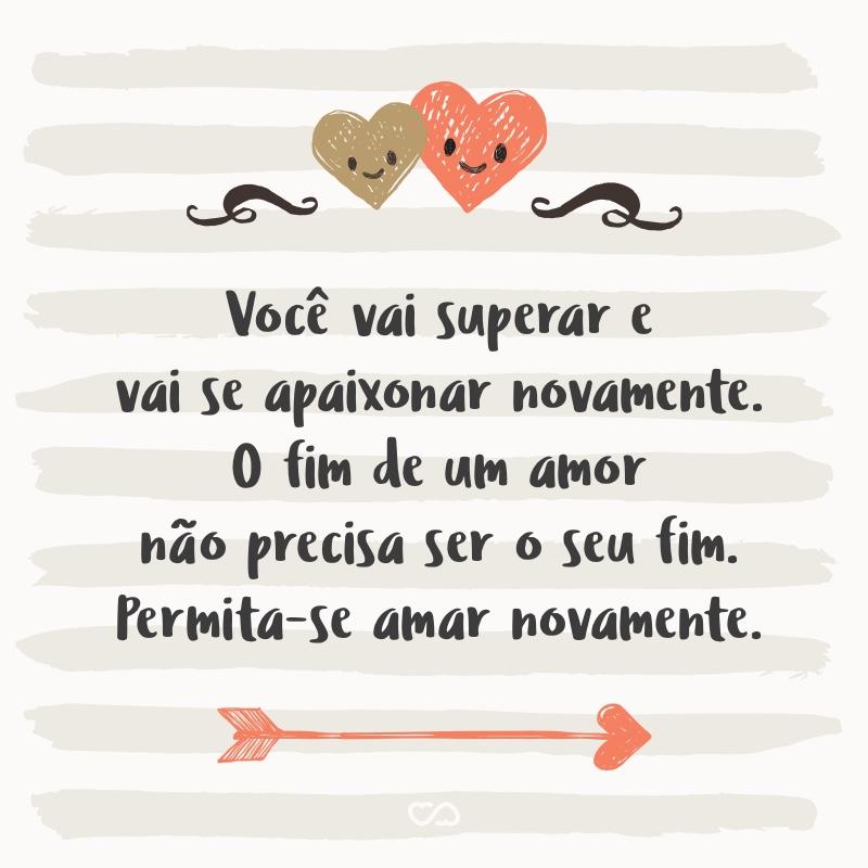 Frase de Amor - Você vai superar e vai se apaixonar novamente. O fim de um amor não precisa ser o seu fim. Permita-se amar novamente.
