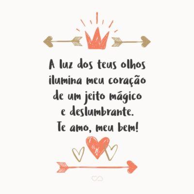 Frase de Amor - A luz dos teus olhos ilumina meu coração de um jeito mágico e deslumbrante. Te amo, meu bem!