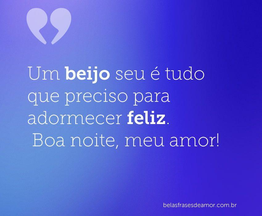 Belas Frases De Amor Para Declarar O Seu Amor Feliz: Um Beijo Seu é Tudo Que Preciso Para Adormecer Feliz. Boa