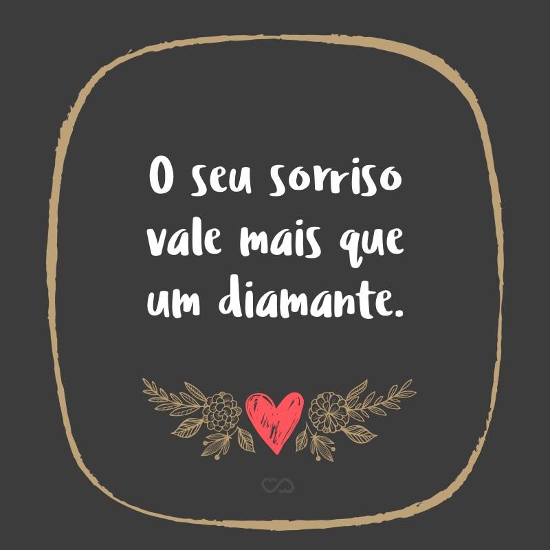 Frase de Amor - O seu sorriso vale mais que um diamante.