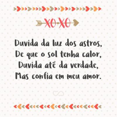 Frase de Amor - Duvida da luz dos astros, De que o sol tenha calor, Duvida até da verdade, Mas confia em meu amor.