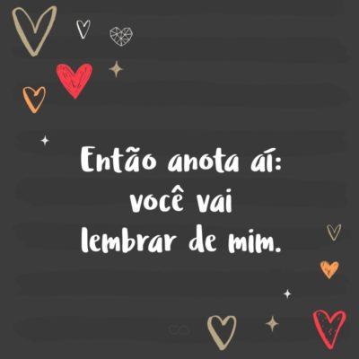 Frase de Amor - Então anota aí: você vai lembrar de mim.